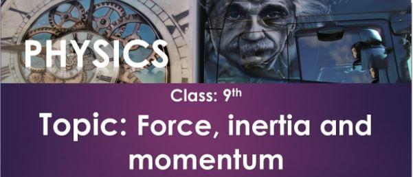 FORCE, INERTIA AND MOMENTUM